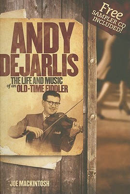 Andy de Jarlis: The Life and Music of an Old-Time Fiddler [With CD (Audio)]  by  Joe Mackintosh