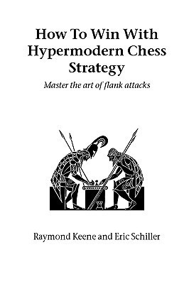 How to Win with Hypermodern Chess Strategy  by  Raymond D. Keene