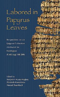 Labored in Papyrus Leaves: Perspectives on an Epigram Collection Attributed to Posidippus (P. Mil. Vogl. VIII 309)  by  Benjamin Acosta-Hughes