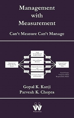 Management with Measurement: Cant Measure Cant Manage Gopal K. Kanji
