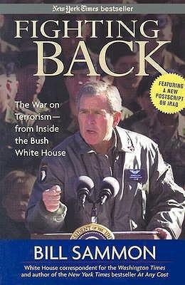 Fighting Back: The War on Terrorism - From Inside the Bush White House Bill Sammon