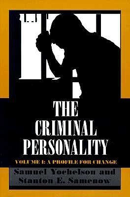 The Criminal Personality, Volume I: A Profile for Change Samuel Yochelson