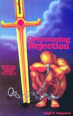 Overcoming Rejection  (Spiritual Warfare  by  Frank D. Hammond