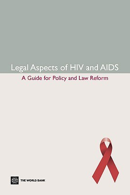 Legal Aspects of HIV/AIDS: A Guide for Policy and Law Reform  by  Lance Gable