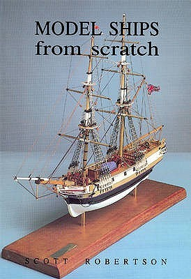 Model Ships from Scratch  by  Scott Robertson