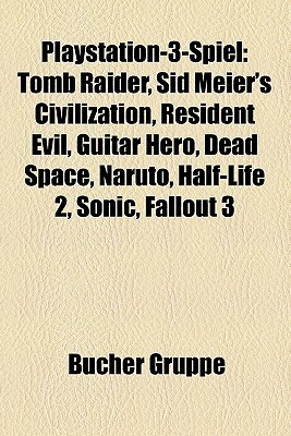 Playstation 3 Spiel: Tomb Raider, Sid Meiers Civilization, Resident Evil, Guitar Hero, Dead Space, Naruto, Half Life 2, Sonic, Fallout 3  by  Bücher Gruppe