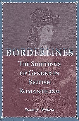 Borderlines: The Shiftings of Gender in British Romanticism  by  Susan J. Wolfson