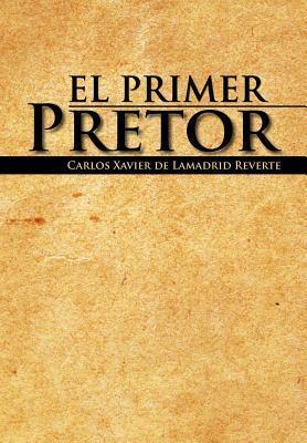 El Primer Pretor  by  Carlos Xavier De Lamadrid Reverte