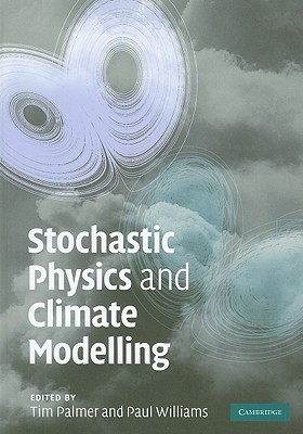 Stochastic Physics and Climate Modelling  by  Tim Palmer