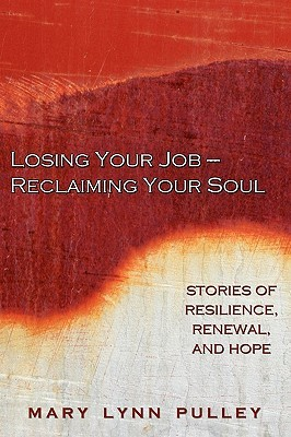 Losing Your Job- Reclaiming Your Soul Mary Lynn Pulley