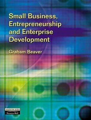 Small Business, Entrepreneurship And Enterprise Development  by  Graham Beaver