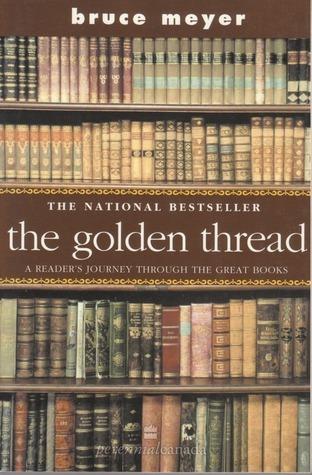 The Golden Thread:  A Readers Journey Through The Great Books  by  Bruce Meyer