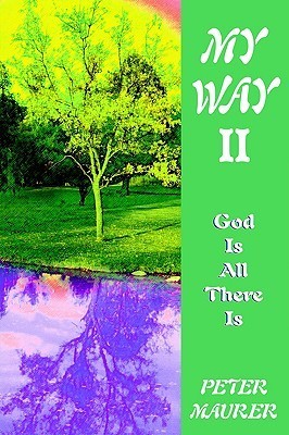 My Way II: God is All There is  by  Peter Maurer