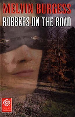 Robbers on the Road [Highwayman] Melvin Burgess