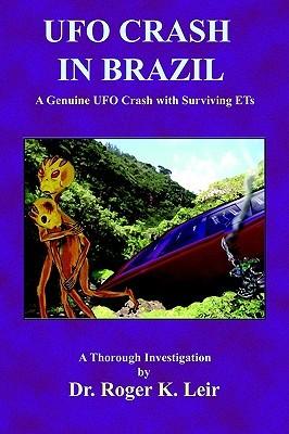 UFO Crash in Brazil Roger K. Leir
