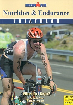 Nutrition and Endurance: Where Do I Begin?  by  Sheila Dean
