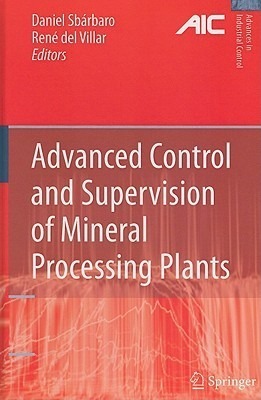 Advanced Control and Supervision of Mineral Processing Plants  by  Daniel Sbárbaro