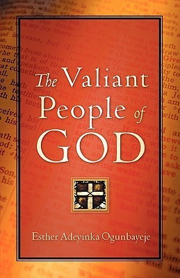 The Valiant People of God  by  Esther Ogunbayeje