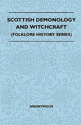 Scottish Demonology and Witchcraft (Folklore History Series) Anonymous