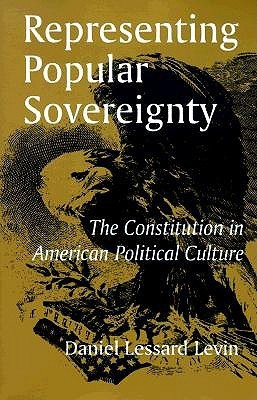 Representing Popular Sovereignty: The Constitution in American Political Culture  by  Daniel Lessard Levin