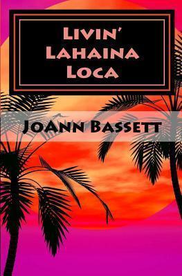 Livin Lahaina Loca  by  JoAnn Bassett