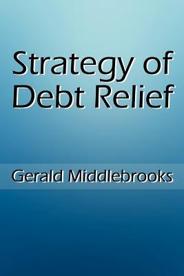 Strategy of Debt Relief  by  Gerald Middlebrooks