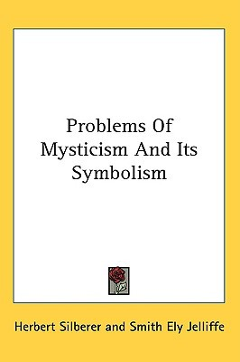 Hidden Symbolism Of Alchemy And The Occult Arts: Understanding Mysticism And Its Symbolism Herbert Silberer