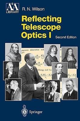 Reflecting Telescope Optics 1: Basic Design Theory and Its Historical Development  by  Raymond N. Wilson