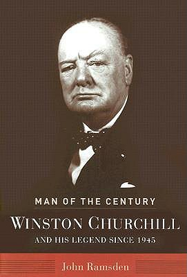 Man of the Century: Winston Churchill and His Legend Since 1945 John Ramsden
