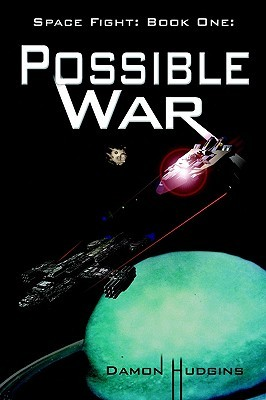 Space Fight: Book One: Possible War  by  Damon Hudgins