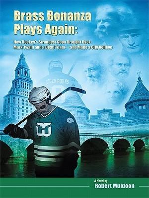 Brass Bonanza Plays Again: How Hockeys Strangest Goon Brought Back Mark Twain and a Dead Team--And Made a City Believe Robert Muldoon
