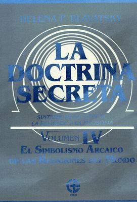 La Doctrina Secreta. Vol IV. El Simbolismo arcaico de las religiones del mundo (Ciencia Espiritual)  by  Helena Petrovna Blavatsky