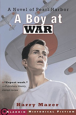 A Boy at War: A Novel of Pearl Harbor: A Novel of Pearl Harbor Harry Mazer