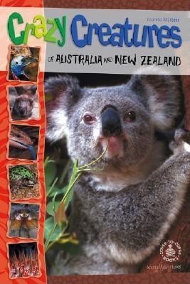 Crazy Creatures of Australia and New Zealand Joanne Mattern