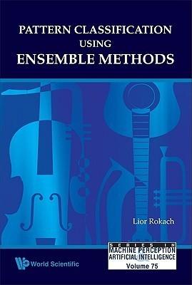 Pattern Classification Using Ensemble Methods  by  Lior Rokach