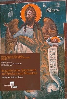 Byzantinische Epigramme auf Fresken und Mosaiken (VERoFFENTLICHUNGEN ZUR BYZANZFORSCHUNG)  by  Andreas Rhoby