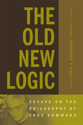 The Old New Logic: Essays on the Philosophy of Fred Sommers  by  David S. Oderberg