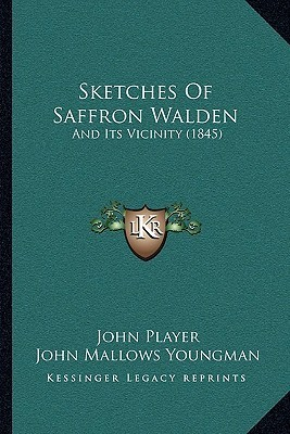 Sketches Of Saffron Walden: And Its Vicinity (1845) John Player