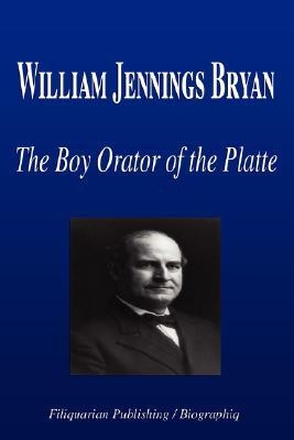 William Jennings Bryan - The Boy Orator of the Platte Biographiq