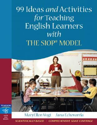 99 Ideas and Activities for Teaching English Learners with the Siop Model MaryEllen Vogt