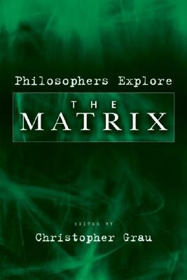 Philosophers Explore the Matrix  by  Christopher Grau