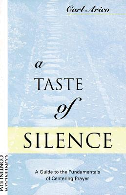 Taste of Silence: A Guide to the Fundamentals of Centering Prayer  by  Carl J. Arico