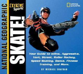 Extreme Sports Skate!: Your Guide to Blading, Aggressive, Vert, Street, Roller Hockey, Speed and More  by  Michael Shafran