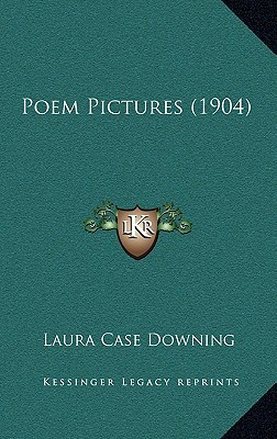 Poem Pictures (1904)  by  Laura Case Downing