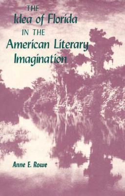 The Idea of Florida in the American Literary Imagination Anne E. Rowe