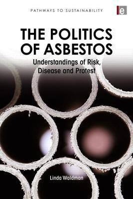 The Politics of Asbestos: Understandings of Risk, Disease and Protest  by  Linda Waldman