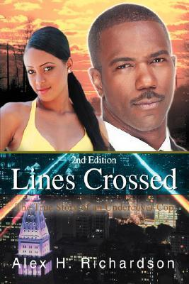 Lines Crossed: The True Story of an Undercover Cop  by  Alex H. Richardson