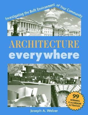 Architecture Everywhere: Investigating the Built Environment of Your Community Joseph A. Weber