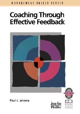 Coaching Through Effective Feedback  by  Paul J. Jerome