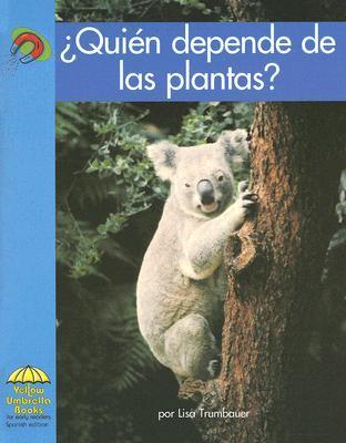 Quien Depende De Las Plantas?  by  Lisa Trumbauer
